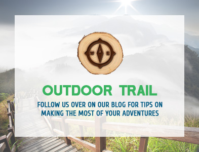 Outdoor Trail - Follow us on our blog for tips on making the most of your adventures